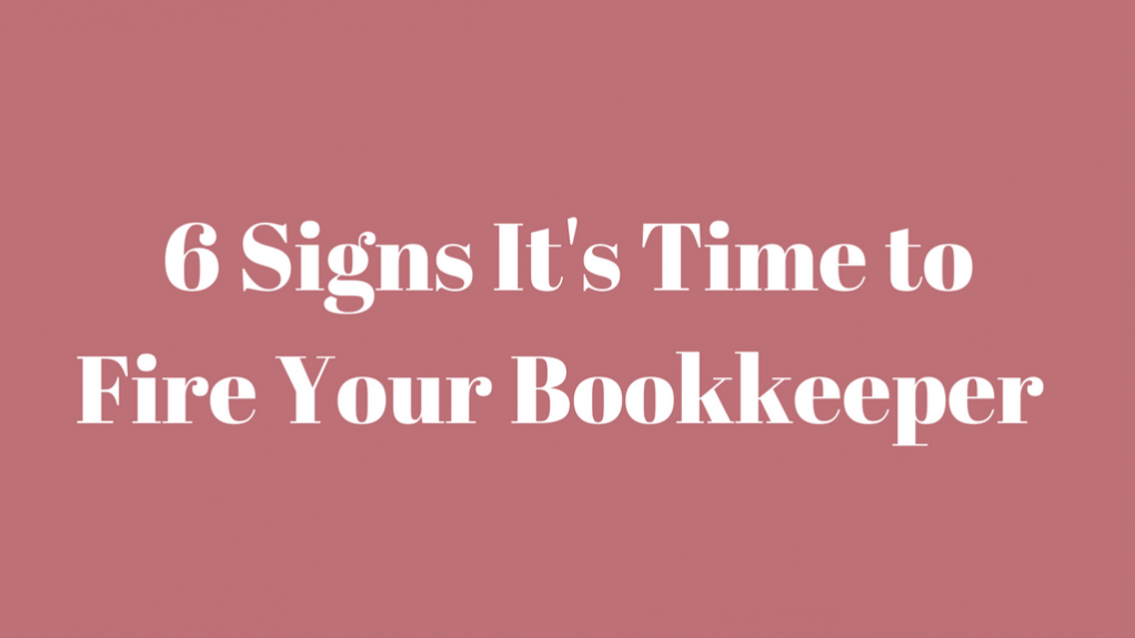 6 Signs It's Time to Fire Your Bookkeeper   Tampa CPA Firm
